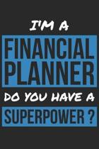 Financial Planner Notebook - I'm A Financial Planner Do You Have A Superpower? - Funny Gift for Financial Planner Journal