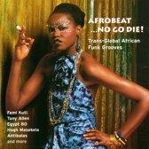 Afrobeat ...No Go Die!: Trans-Global African Funk Grooves