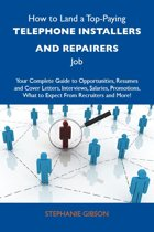How to Land a Top-Paying Telephone installers and repairers Job: Your Complete Guide to Opportunities, Resumes and Cover Letters, Interviews, Salaries, Promotions, What to Expect From Recruiters and More