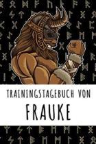 Trainingstagebuch von Frauke: Personalisierter Tagesplaner f�r dein Fitness- und Krafttraining im Fitnessstudio oder Zuhause