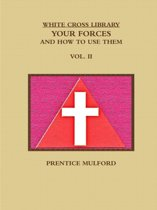 THE White Cross Library. Your Forces, and How to Use Them. Vol. II.