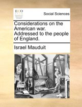 Considerations on the American War. Addressed to the People of England.