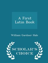 A First Latin Book - Scholar's Choice Edition