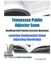 Tennessee Public Adjuster Exam Unofficial Self Practice Exercise Questions: covering Fundamental Claim Adjusting Knowledge