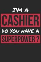 Cashier Notebook - I'm A Cashier Do You Have A Superpower? - Funny Gift for Cashier - Cashier Journal
