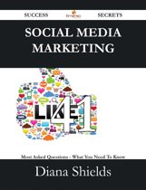 Social Media Marketing 41 Success Secrets - 41 Most Asked Questions On Social Media Marketing - What You Need To Know