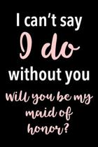 I Can't Say I Do Without You - Will You Be My Maid of Honor?