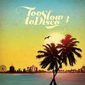 Too Slow To Disco Vol. 3