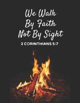 We Walk By Faith Not By Sight 2 Corinthians 5: 7: Christian Bible Study Planner Journal Notebook Organizer - Women Weekly Daily Verse Scripture Prayer