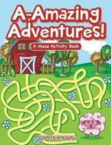 A-Amazing Adventures! a Maze Activity Book
