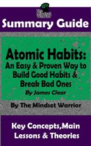 Summary Guide: Atomic Habits: An Easy & Proven Way to Build Good Habits & Break Bad Ones: By James Clear | The Mindset Warrior Summary Guide