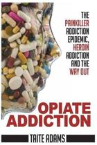 Opiate Addiction - The Painkiller Addiction Epidemic, Heroin Addiction and the Way Out