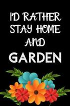 I'd Rather Stay Home And Garden