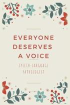 Everyone Deserves A Voice Speech-Language Pathologist: Blank Lined Speech therapy Composition Notebook, Planner & Journals - Speech therapist gifts