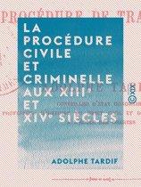 La Procédure civile et criminelle aux XIIIe et XIVe siècles