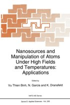 Nanosources and Manipulation of Atoms Under High Fields and Temperatures