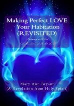 Making Perfect Love Your Habitation (Revisited)