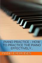 Piano Practice - How to Practice the Piano Effectively...