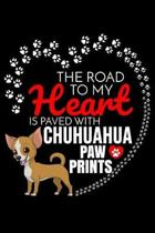The Road To My Heart Is Paved With Chihuahua Paw Prints