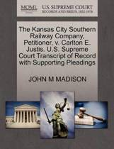 The Kansas City Southern Railway Company, Petitioner, V. Carlton E. Justis. U.S. Supreme Court Transcript of Record with Supporting Pleadings