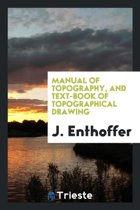 Manual of Topography, and Text-Book of Topographical Drawing