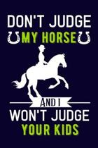 Don't judge my horse and i won't judge your kids: A Horse lover Blank Writing Notebook. horse notebook/Journal