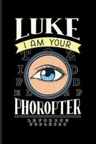 Luke I Am Your Phoropter: Optometrist And Optician Journal - Notebook - Workbook For Optometry, Opticians, Science Fiction, Space, Scifi Quotes,