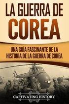 La Guerra de Corea: Una Guía Fascinante de la Historia de la Guerra de Corea