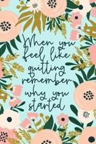 When You Feel Like Quitting Remember Why You Started: Beautiful Gift For Graduates Or Those Who Need Encouragement To Not Give Up - Keep Your Eye On T
