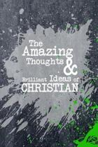 The Amazing Thoughts and Brilliant Ideas of Christian