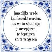 Tegeltje met Spreuk (Tegeltjeswijsheid): Innerlijke vrede kan bereikt worden, als we in staat zijn te accepteren, te begrijpen en te vergeven + Kado verpakking & Plakhanger