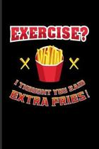 Exercise? I Thought You Said Extra Fries!: Funny Men Fitness Quotes Undated Planner - Weekly & Monthly No Year Pocket Calendar - Medium 6x9 Softcover