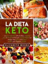 La Dieta Keto: La Guía Definitiva sobre la Dieta Cetogénica para la Pérdida de Peso y la Claridad Mental que incluye como entrar en la Cetosis e Ideas para Preparar Comidas