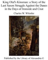 King Olaf's Kinsman: a Story of The Last Saxon Struggle Against The Danes in The Days of Ironside and Cnut