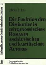 Die Funktion Der Diminutive in Zeitgenoessischen Romanen Andalusischer Und Kastilischer Autoren