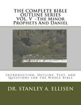 The Complete Bible Outline Seriesvolume V - The Minor Prophets and Daniel