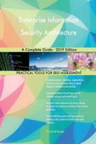 Enterprise Information Security Architecture a Complete Guide - 2019 Edition