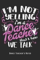 I'm A Dance Teacher - Dance Teacher's Notes: Dancing Instructors Notebook Journal Diary Planner Gift For Dance Teachers & Choreographer (6 x 9, 120 Pa