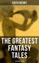 The Greatest Fantasy Tales of Edith Nesbit (Illustrated Edition)