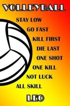 Volleyball Stay Low Go Fast Kill First Die Last One Shot One Kill No Luck All Skill Leo
