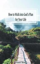 How to Walk into God's Plan for Your Life