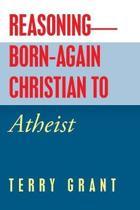 Reasoning-Born-Again Christian to Atheist