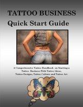 Tattoo Business Quick Start Guide: A Comprehensive Tattoo Handbook On Starting a Tattoo Business With Tattoo Ideas, Tattoo Designs, Tattoo Culture and Tattoo Art