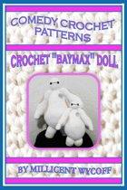 Comedy Crochet Patterns: Crochet ''Baymax'' Doll