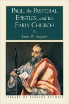 Paul, the Pastoral Epistles, and the Early Church (Library of Pauline Studies)