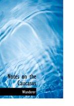 Notes on the Caucasus