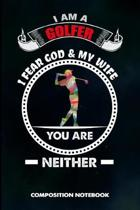 I Am a Golfer I Fear God and My Wife You Are Neither