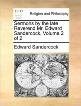 Sermons by the Late Reverend Mr. Edward Sandercock. Volume 2 of 2