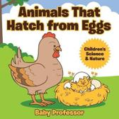 Animals That Hatch from Eggs Children's Science & Nature