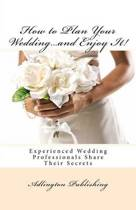 How to Plan Your Wedding...and Enjoy It!